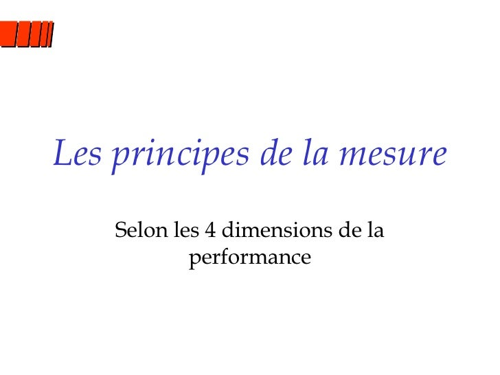 Les principes de la mesure Selon les 4 dimensions de la performance