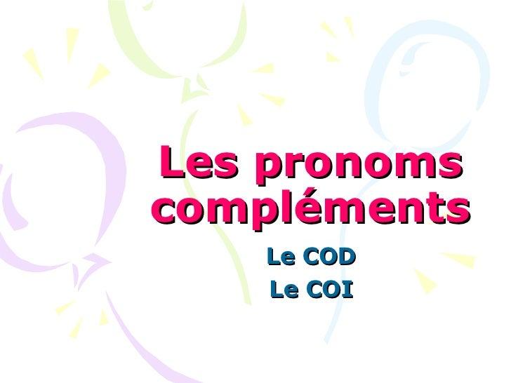 Les   pronoms   compléments Le COD Le COI