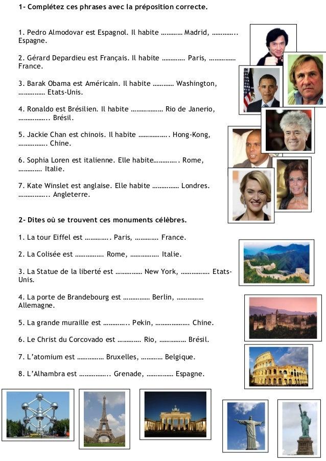 1- Complétez ces phrases avec la préposition correcte. 1. Pedro Almodovar est Espagnol. Il habite ………… Madrid, ………….. Espa...