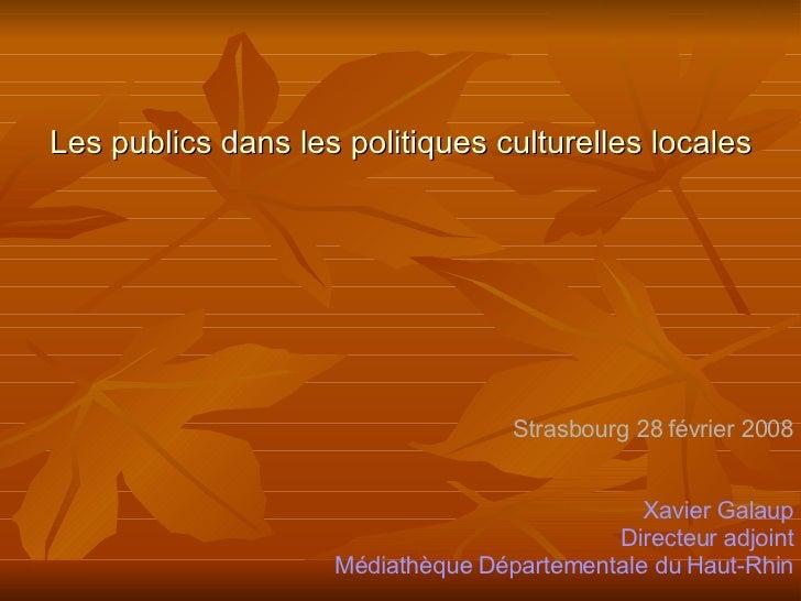 Les publics dans les politiques culturelles locales Strasbourg 28 février 2008 Xavier Galaup Directeur adjoint Médiathèque...