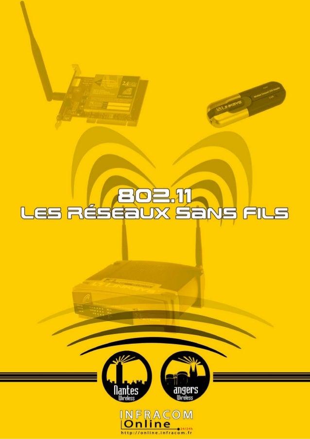 802.11 Les Réseaux sans fils  1. Avant Propos  1.1. A qui s'adresse l'Ebook ?  1.2. Comment a été rédigé l'Ebook ?  1.3. D...