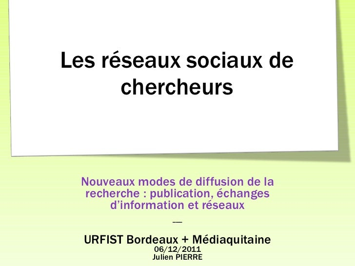 Les réseaux sociaux de chercheurs Nouveaux modes de diffusion de la recherche : publication, échanges d'information et rés...