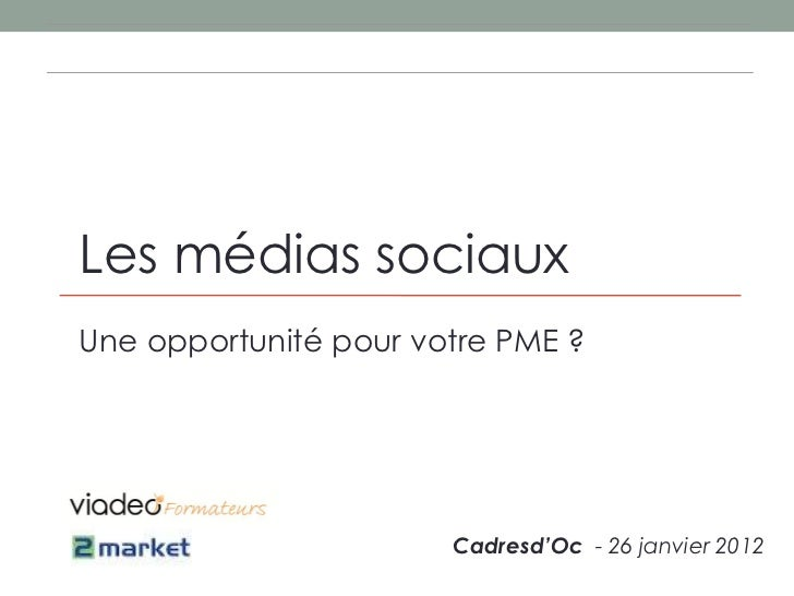 Les médias sociauxUne opportunité pour votre PME ?                       Cadresd'Oc - 26 janvier 2012