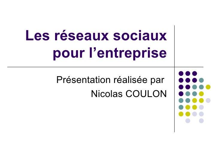 Les réseaux sociaux pour l'entreprise Présentation réalisée par  Nicolas COULON