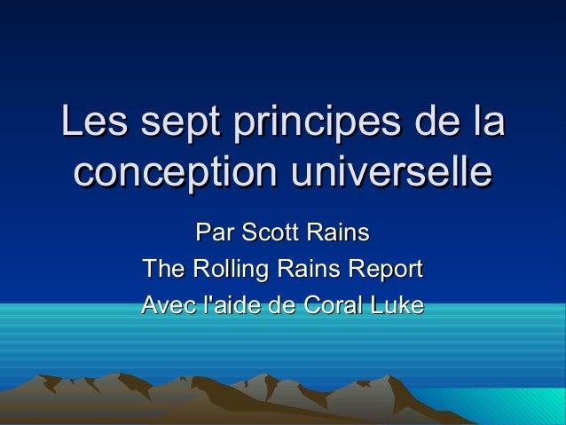 Les sept principes de laLes sept principes de la conception universelleconception universelle Par Scott RainsPar Scott Rai...