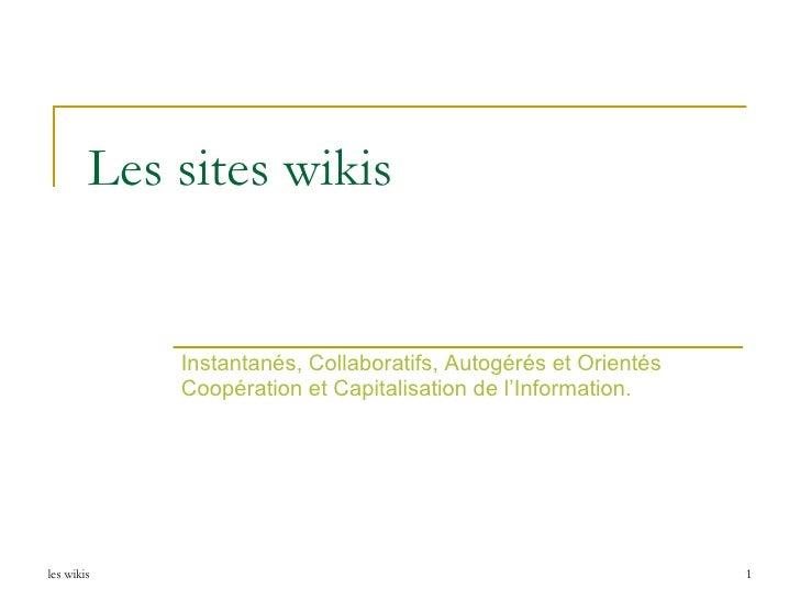 Les sites wikis Instantanés, Collaboratifs, Autogérés et Orientés Coopération et Capitalisation de l'Information.