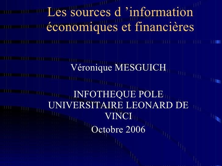 Les sources d'information économiques et financières Véronique MESGUICH INFOTHEQUE POLE UNIVERSITAIRE LEONARD DE VINCI Oc...