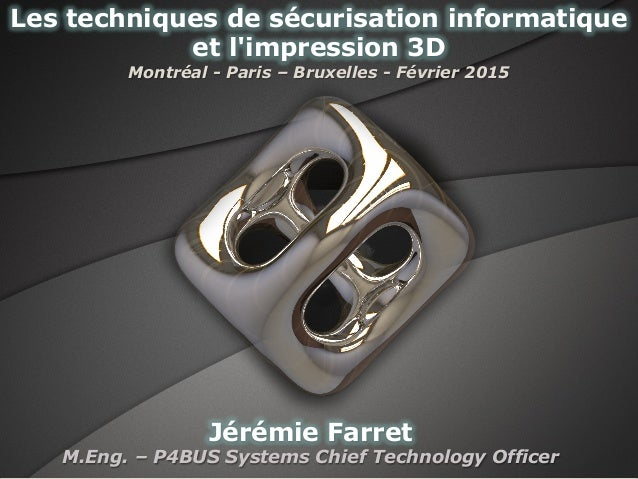 Jérémie Farret M.Eng. – P4BUS Systems Chief Technology Officer Les techniques de sécurisation informatique et l'impression...