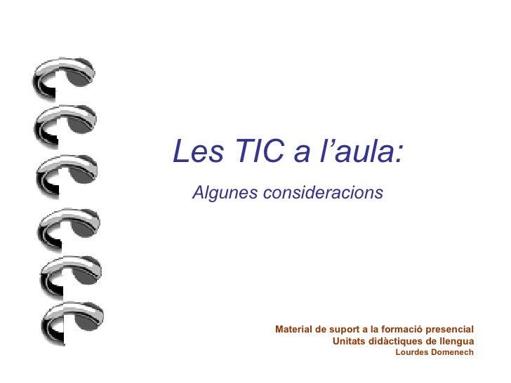Les TIC a l'aula: Algunes consideracions Material de suport a la formació presencial Unitats didàctiques de llengua Lourde...