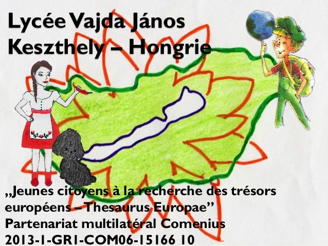 "LycéeVajda János Keszthely – Hongrie ""Jeunes citoyens à la recherche des trésors européens –Thesaurus Europae"" Partenariat..."