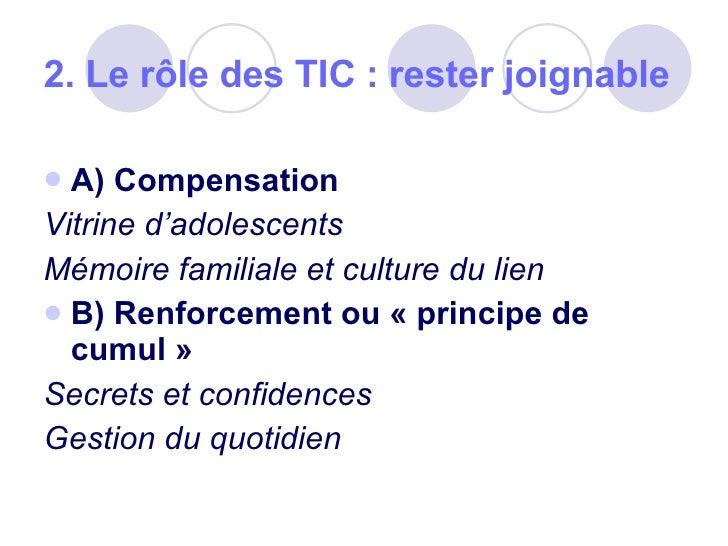 2. Le rôle des TIC: rester joignable <ul><li>A) Compensation </li></ul><ul><li>Vitrine d'adolescents </li></ul><ul><li>Mé...