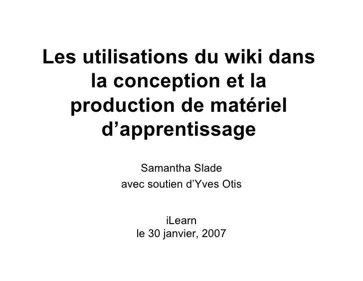 Les utilisations du wiki dans      la conception et la   production de matériel       d'apprentissage            Samantha ...