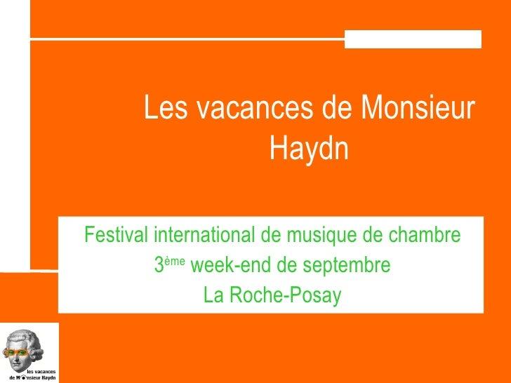 Les vacances de Monsieur                Haydn  Festival international de musique de chambre          3ème week-end de sept...