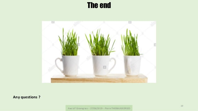 AwsIoTGreengrass--27/06/2019--PierreTHIEBAUGEORGES 19 The end Anyquestions?