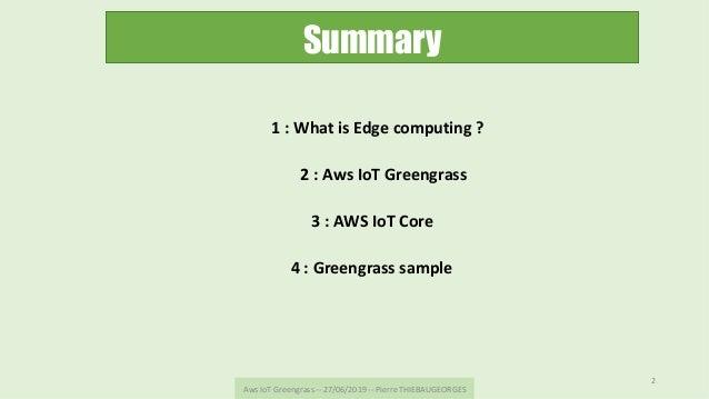 Summary AwsIoTGreengrass--27/06/2019--PierreTHIEBAUGEORGES 2 1:WhatisEdgecomputing? 2:AwsIoTGreengrass...