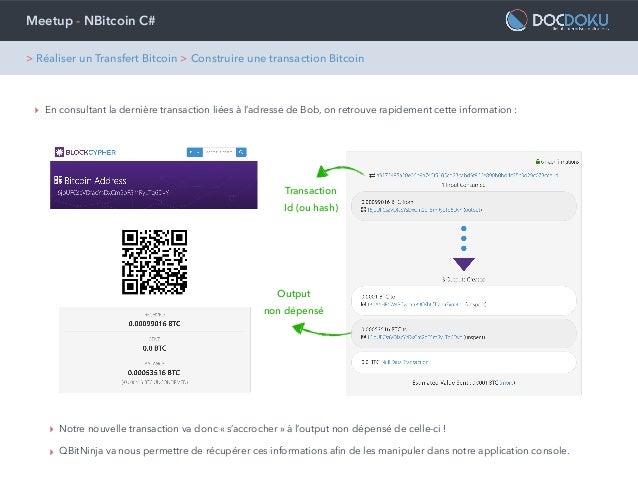 Meetup - NBitcoin C# ‣ En consultant la dernière transaction liées à l'adresse de Bob, on retrouve rapidement cette inform...