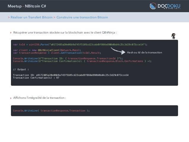 Meetup - NBitcoin C# ‣ Récupérer une transaction stockée sur la blockchain avec le client QBitNinja : var txId = uint256.P...
