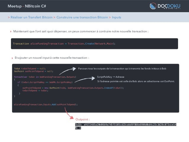 Meetup - NBitcoin C# ‣ Maintenant que l'ont sait quoi dépenser, on peux commencer à contruire notre nouvelle transaction :...
