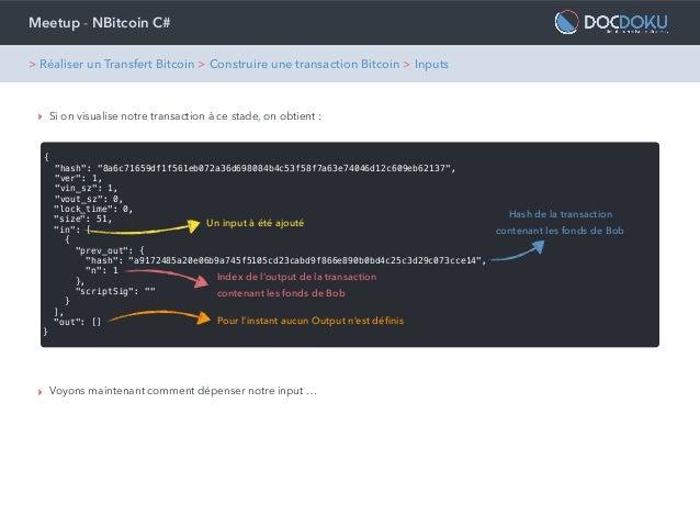 "Meetup - NBitcoin C# ‣ Si on visualise notre transaction à ce stade, on obtient : { ""hash"": ""8a6c71659df1f561eb072a36d6980..."