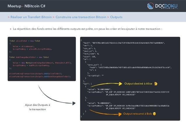 Meetup - NBitcoin C# ‣ La répartition des fonds entre les différents outputs est prête, on peux les créer et les ajouter à...