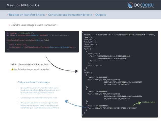 """Meetup - NBitcoin C# ‣ Joindre un message à votre transaction : var message = """"Hi Docdoku !""""; var bytes = Encoding.UTF8.Ge..."""
