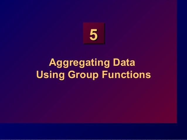 55 Aggregating Data Using Group Functions