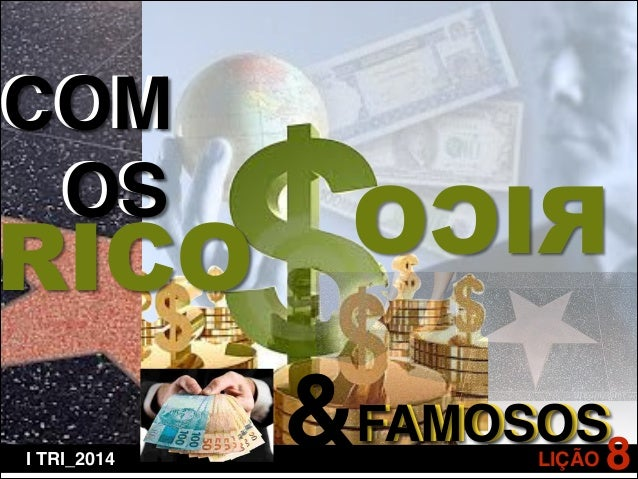 COM ! OS  RICO I TRI_2014  OCIR  &FAMOSOS8 LIÇÃO