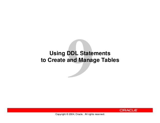 Copyright © 2004, Oracle. All rights reserved. Using DDL Statements to Create and Manage Tables