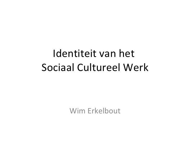 Identiteit van hetSociaal Cultureel Werk     Wim Erkelbout
