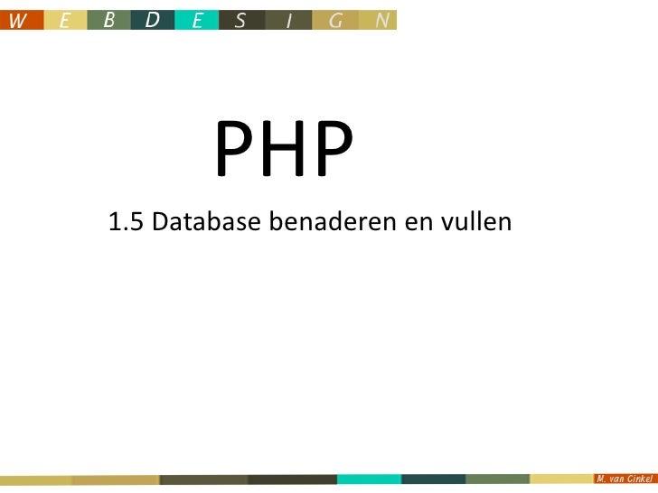 PHP<br />1.5 Database benaderen en vullen<br />