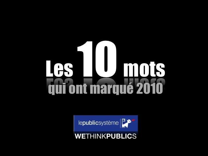 Les   10 mots qui ont marqué 2010         WETHINKPUBLICS
