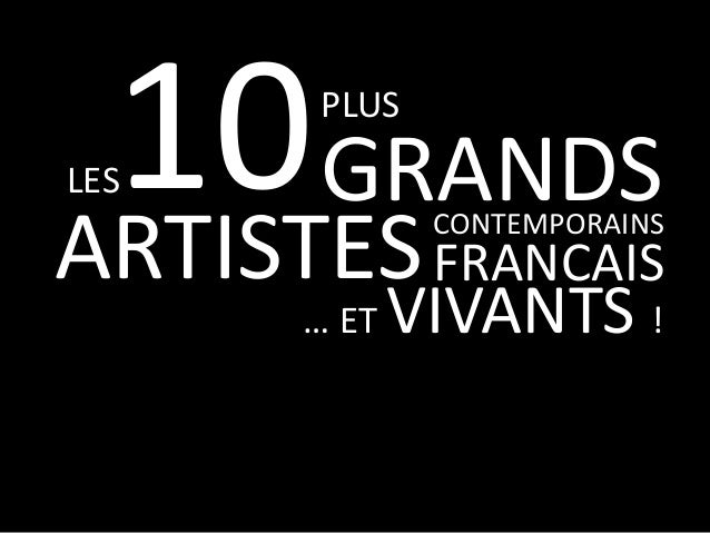 10 GRANDS ARTISTES PLUS  LES  CONTEMPORAINS  FRANCAIS  … ET  VIVANTS !