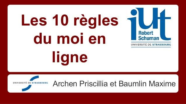 Les 10 règles du moi en ligne Archen Priscillia et Baumlin Maxime