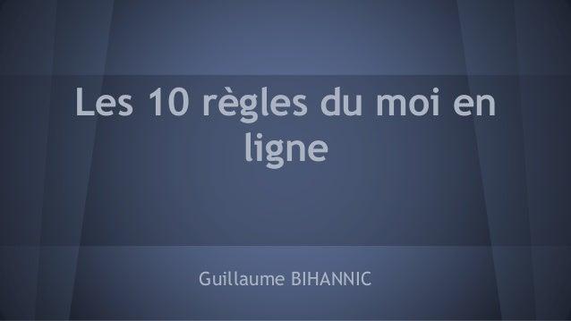 Les 10 règles du moi en ligne Guillaume BIHANNIC