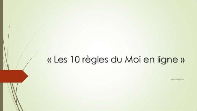 « Les 10 règles du Moi en ligne » Marion Bouma