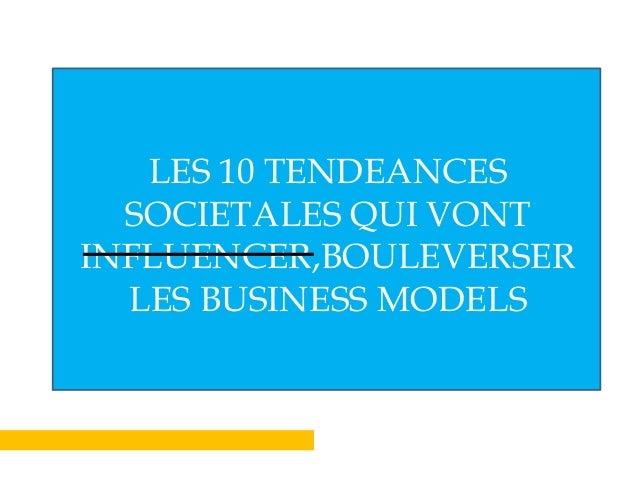 Les 10 tendances societales qui vont influencer nos business models Slide 2