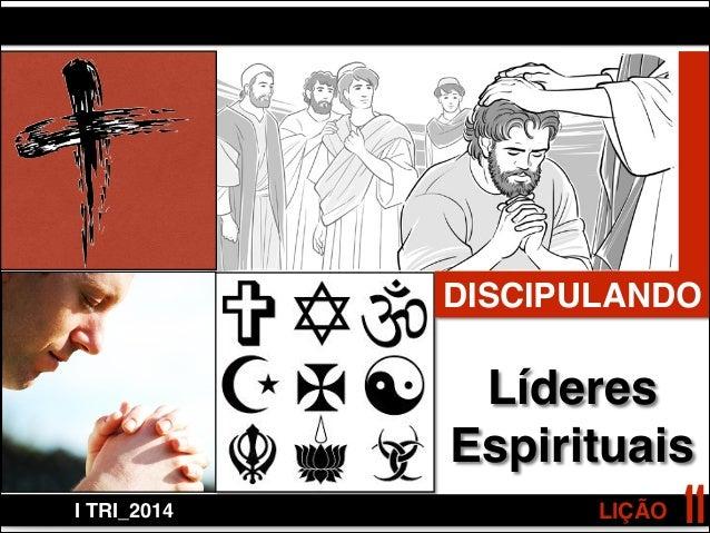 LIÇÃOI TRI_2014 11 DISCIPULANDO Líderes ! Espirituais