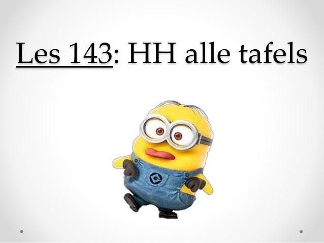 Les 143: HH alle tafels
