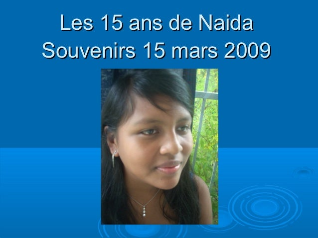 Les 15 ans de NaidaSouvenirs 15 mars 2009