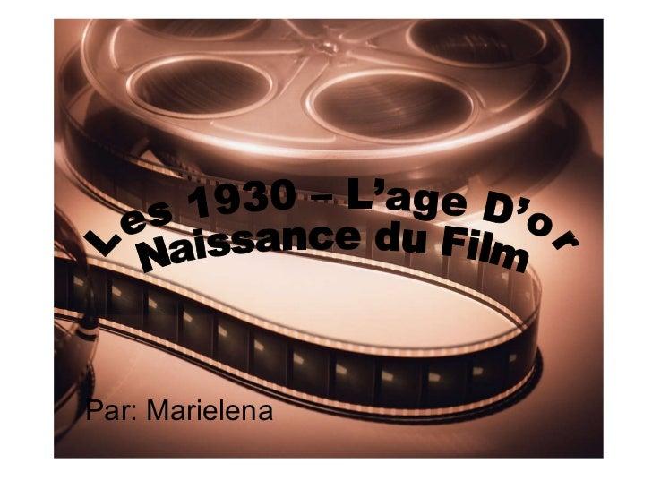Par: Marielena Les 1930 – L'age D'or Naissance du Film
