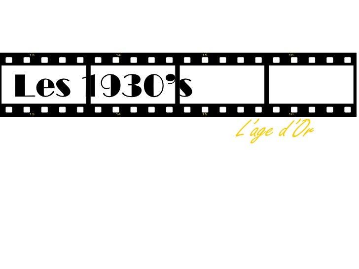 Les 1930's             L'age d'Or