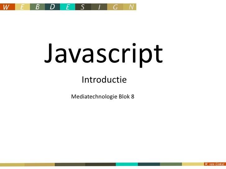 Javascript<br />Introductie<br />Mediatechnologie Blok 8<br />