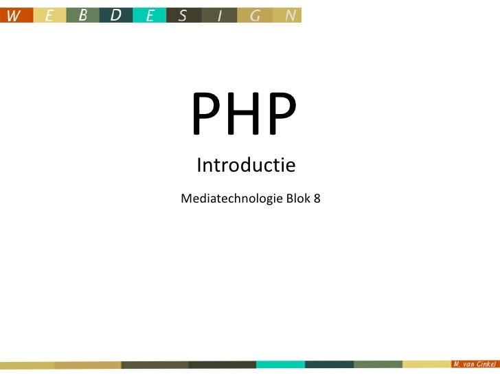 PHP<br />Introductie<br />Mediatechnologie Blok 8<br />