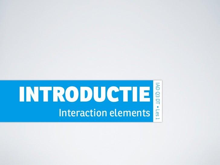 IAD Q3 DT • Les 1INTRODUCTIE   Interaction elements