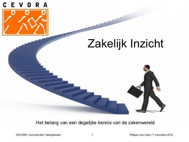 Zakelijk Inzicht              Het belang van een degelijke kennis van de zakenwereldCEVORA: Commerciële Vaardigheden      ...
