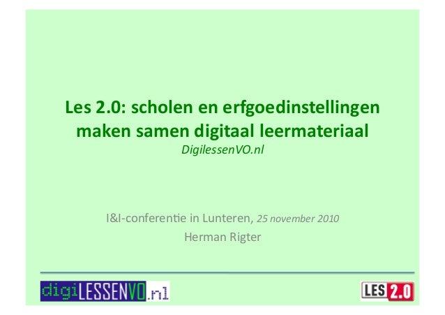 Les2.0:scholenenerfgoedinstellingen makensamendigitaalleermateriaal DigilessenVO.nl I&I‐conferen+einLunteren,...
