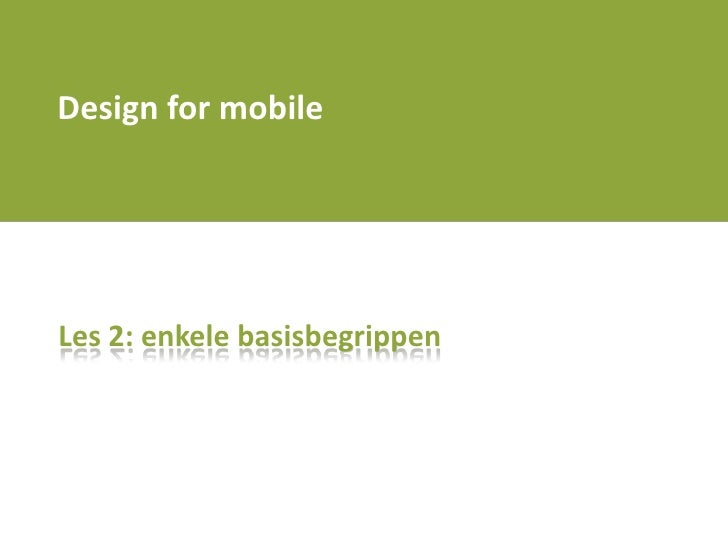 Design for mobile<br />Les 2: enkelebasisbegrippen<br />
