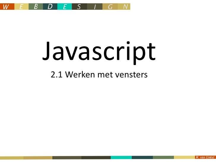 Javascript<br />2.1 Werken met vensters<br />