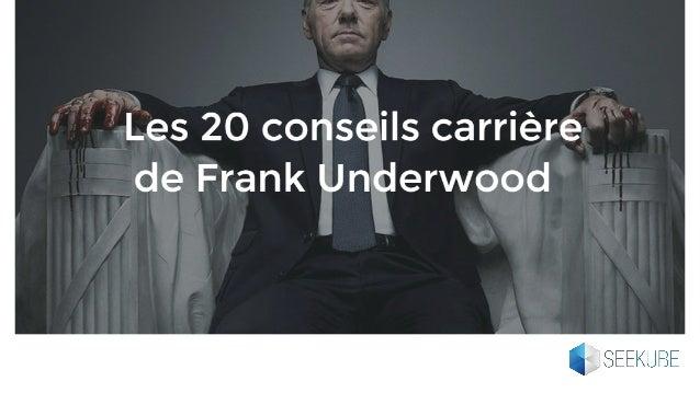 Dans House of Cards, Frank Underwood n'a pas la réputation d'un tendre.