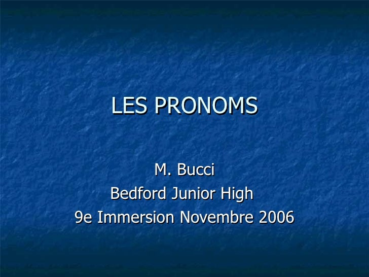 LES PRONOMS M. Bucci Bedford Junior High  9e Immersion Novembre 2006